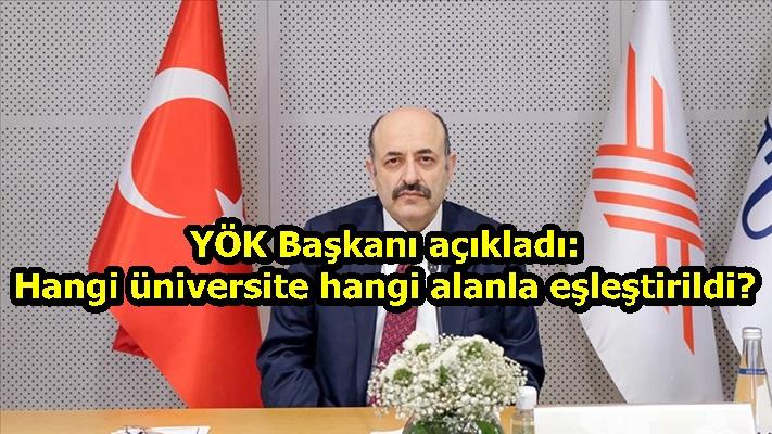 YÖK Başkanı açıkladı: Hangi üniversite hangi alanla eşleştirildi?