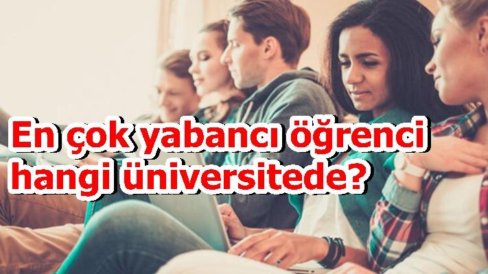 En çok yabancı öğrenci hangi üniversitede?
