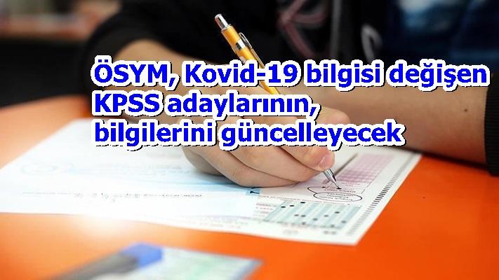 ÖSYM, Kovid-19 bilgisi değişen KPSS adaylarının, sınava girecekleri bina veya salon bilgilerini güncelleyecek