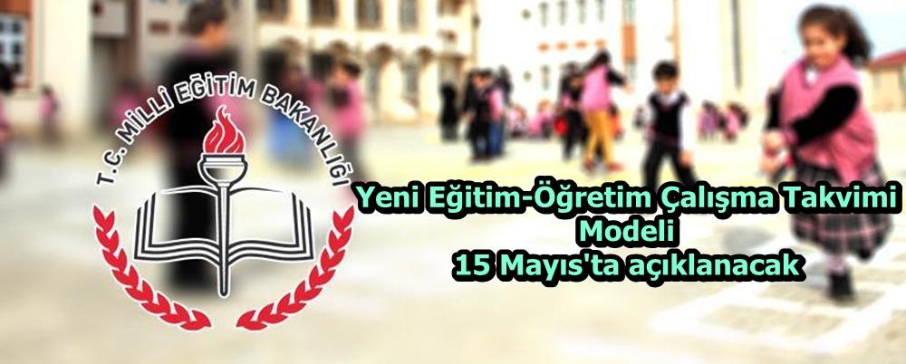 'Yeni Eğitim-Öğretim Çalışma Takvimi Modeli' 15 Mayıs'ta açıklanacak