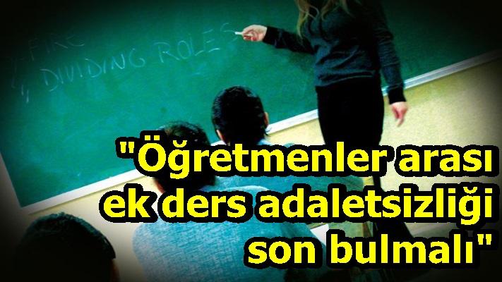 """""""Öğretmenler arası ek ders adaletsizliği son bulmalı"""""""