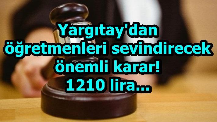 Yargıtay'dan öğretmenleri sevindirecek önemli karar! 1210 lira...