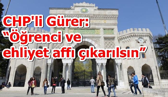 """CHP'li Gürer: """"Öğrenci ve ehliyet affı çıkarılsın"""""""