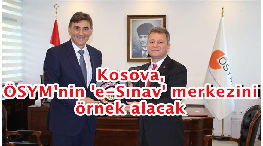 Kosova, ÖSYM'nin 'e-Sınav' merkezini örnek alacak