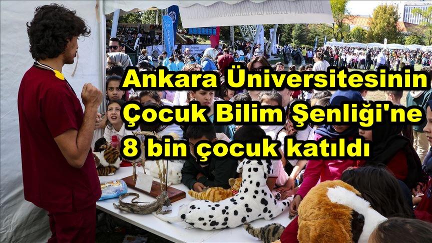 Ankara Üniversitesinin Çocuk Bilim Şenliği'ne 8 bin çocuk katıldı