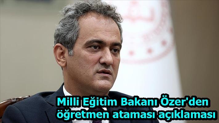 Milli Eğitim Bakanı Özer'den öğretmen ataması açıklaması