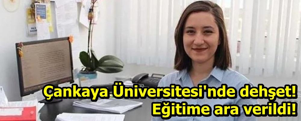 Çankaya Üniversitesi'nde dehşet! Eğitime ara verildi!