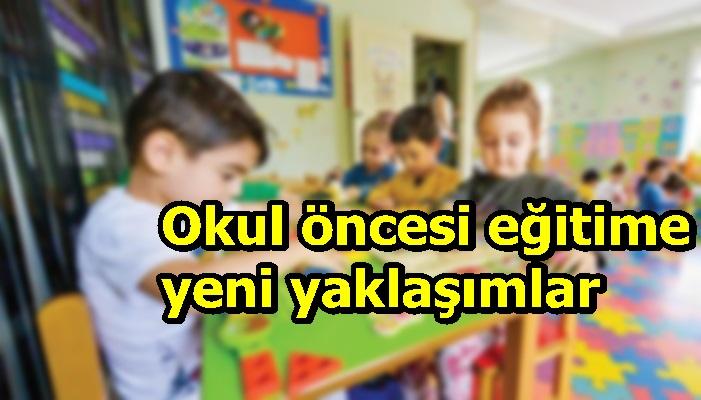 Okul öncesi eğitime yeni yaklaşımlar