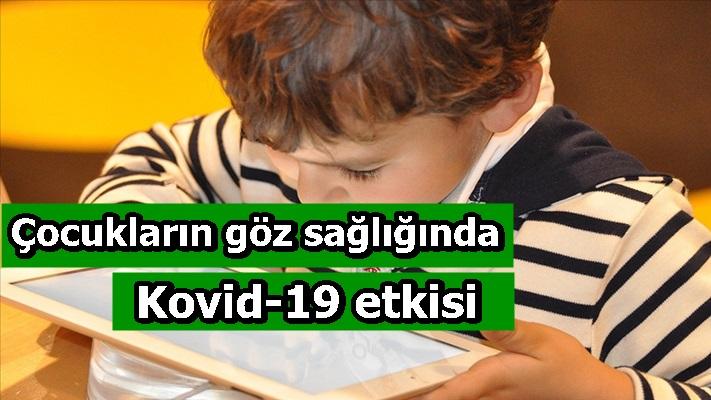 Çocukların göz sağlığında Kovid-19 etkisi