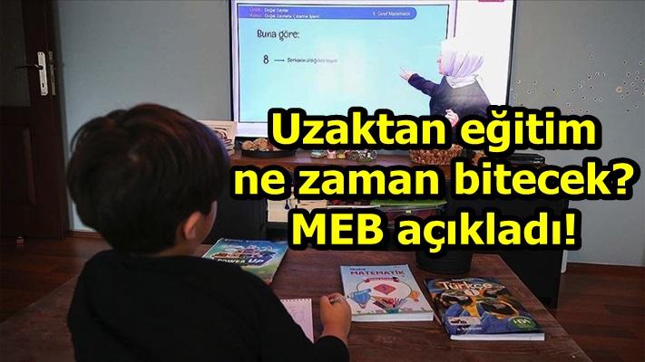 Uzaktan eğitim ne zaman bitecek? MEB açıkladı!