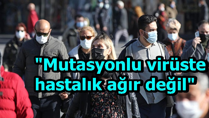 Mutasyonlu virüste hastalık ağır değil