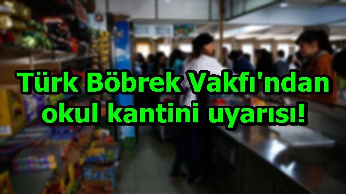 Türk Böbrek Vakfı'ndan okul kantini uyarısı!