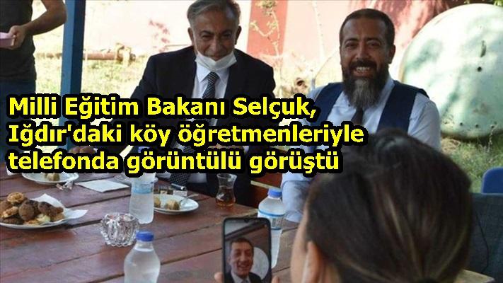 Milli Eğitim Bakanı Selçuk, Iğdır'daki köy öğretmenleriyle telefonda görüntülü görüştü