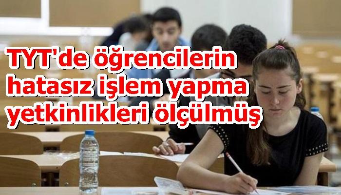 TYT'de öğrencilerin hatasız işlem yapma yetkinlikleri ölçülmüş