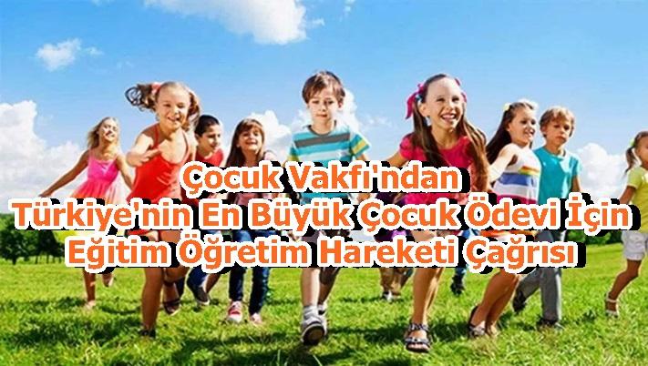 Çocuk Vakfı'ndan Türkiye'nin En Büyük Çocuk Ödevi İçin Eğitim Öğretim Hareketi Çağrısı