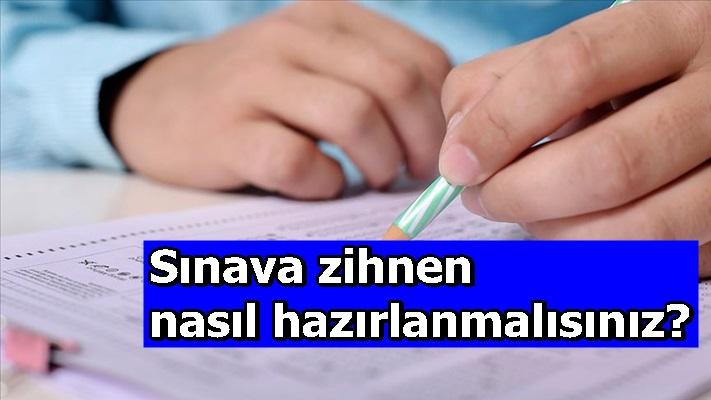 Sınava zihnen nasıl hazırlanmalısınız?