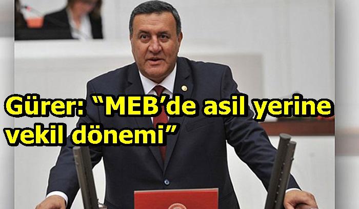 """Gürer: """"MEB'de asil yerine vekil dönemi"""""""