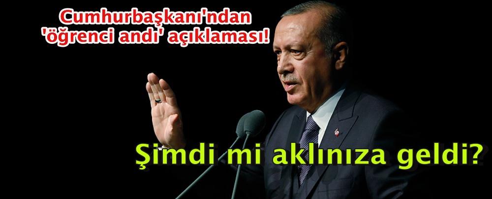 Cumhurbaşkanı Erdoğan'dan 'öğrenci andı' açıklaması: Şimdi mi aklınıza geldi?