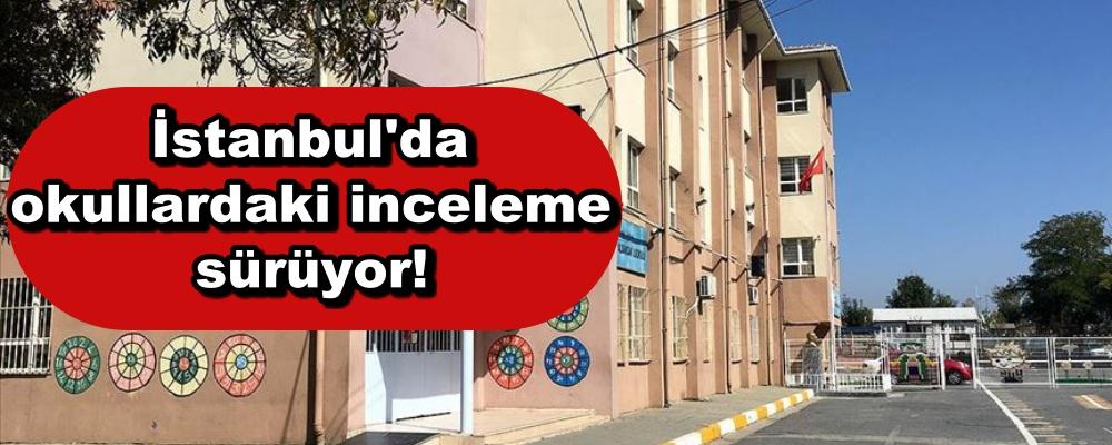 İstanbul'da okullardaki inceleme sürüyor!