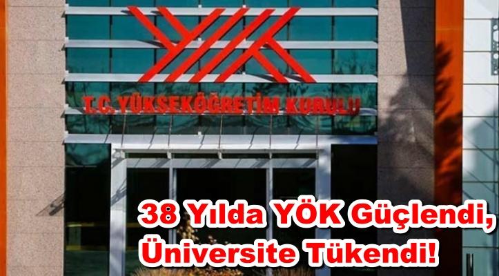 38 Yılda YÖK Güçlendi, Üniversite Tükendi!
