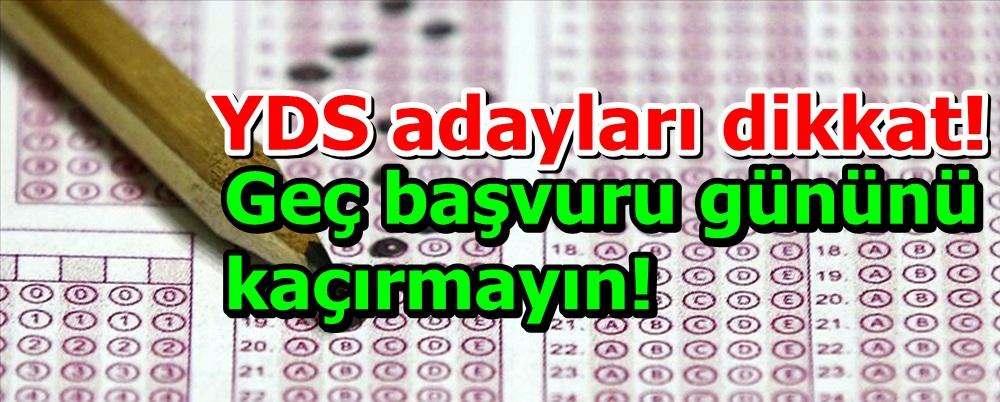 YDS adayları dikkat! Geç başvuru gününü kaçırmayın!