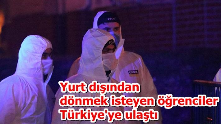 Yurt dışından dönmek isteyen öğrenciler Türkiye'ye ulaştı