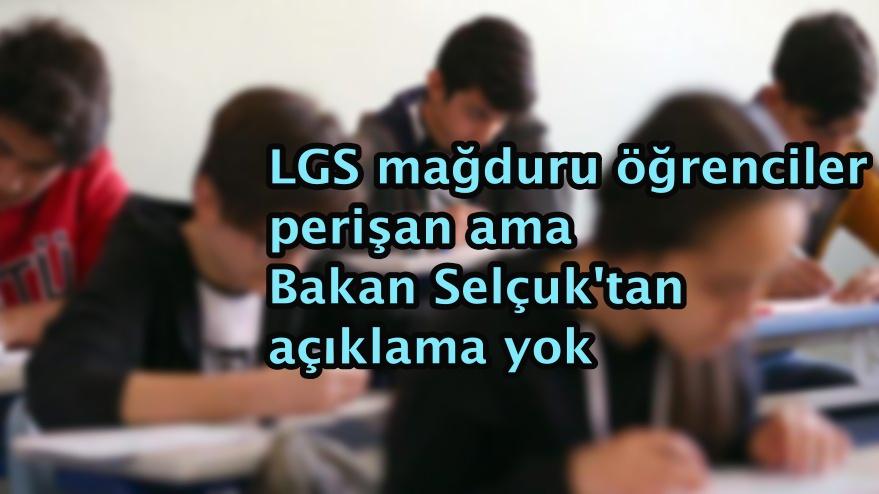 LGS mağduru öğrenciler perişan ama Bakan Selçuk'tan açıklama yok