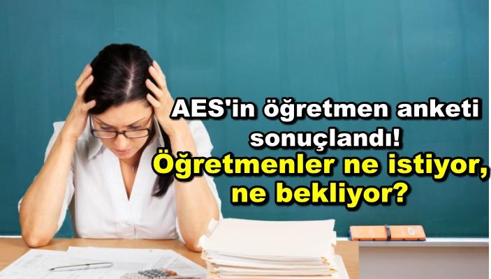 AES'in öğretmen anketi sonuçlandı! Öğretmenler ne istiyor, ne bekliyor?