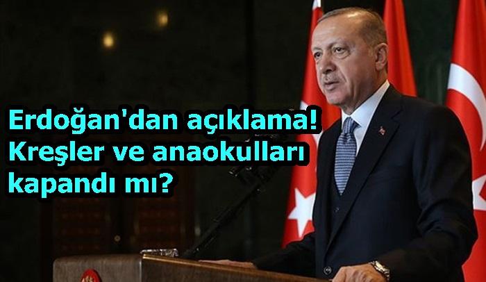 Erdoğan'dan açıklama! Kreşler ve anaokulları kapandı mı?