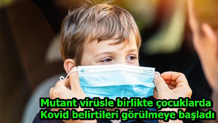 Mutant virüsle birlikte çocuklarda Kovid belirtileri görülmeye başladı
