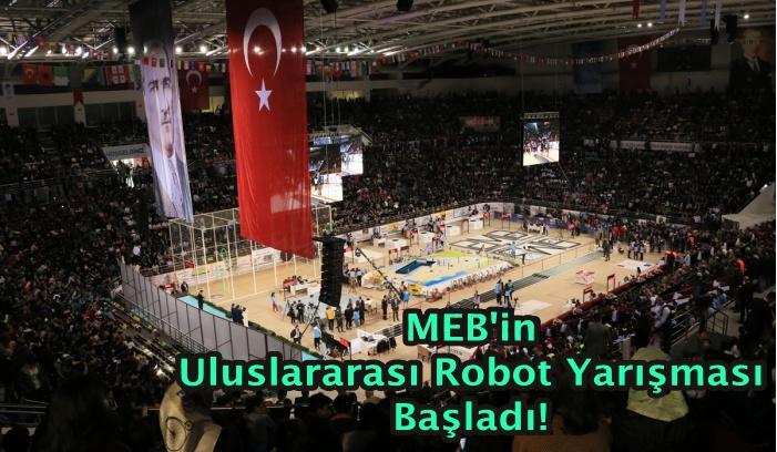 MEB'in Uluslararası Robot Yarışması Başladı!