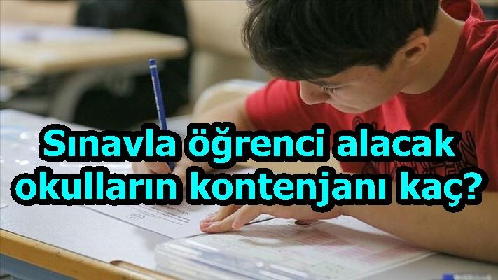 Sınavla öğrenci alacak okulların kontenjanı kaç?