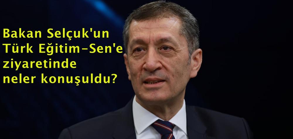 Bakan Selçuk'un Türk Eğitim-Sen'e ziyaretinde neler konuşuldu?