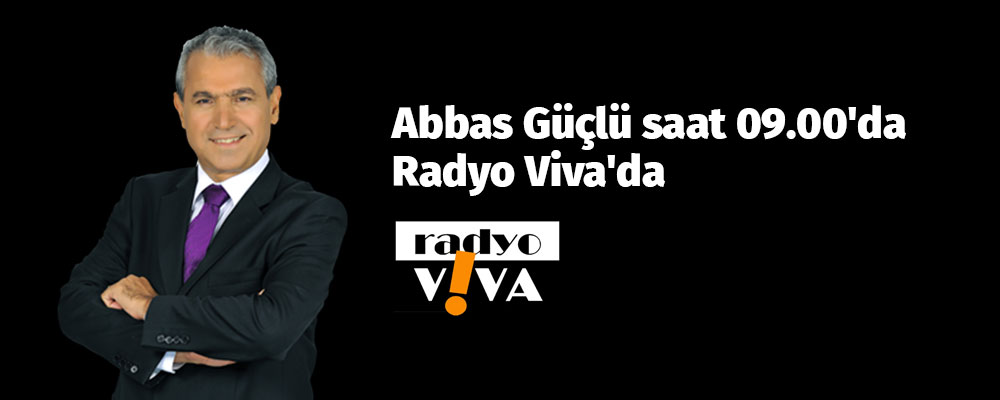 Abbas Güçlü saat 09.00'da Radyo Viva'da