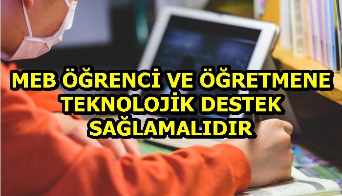 """""""MEB ÖĞRENCİ VE ÖĞRETMENE TEKNOLOJİK DESTEK SAĞLAMALIDIR"""""""