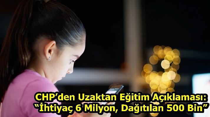 """CHP'den Uzaktan Eğitim Açıklaması:""""İhtiyaç 6 Milyon, Dağıtılan 500 Bin"""""""