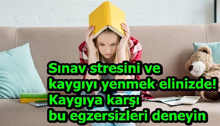 Sınav stresini ve kaygıyı yenmek elinizde