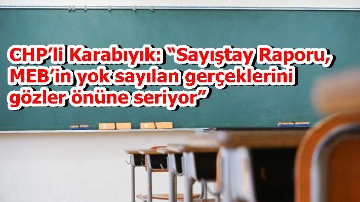 """CHP'li Karabıyık: """"Sayıştay Raporu, MEB'in yok sayılan gerçeklerini gözler önüne seriyor"""""""
