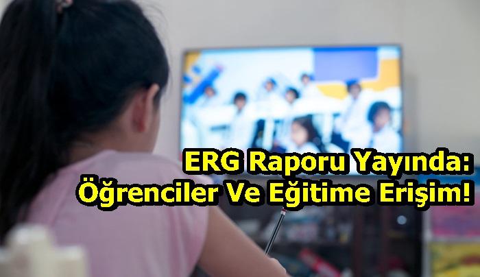 ERG Raporu Yayında: Öğrenciler Ve Eğitime Erişim!