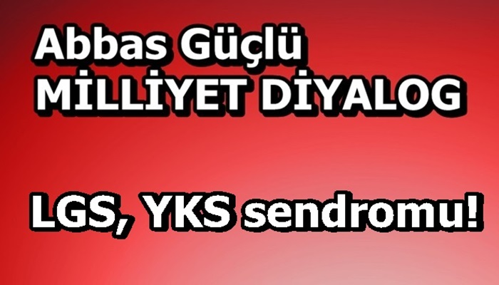 LGS, YKS sendromu!