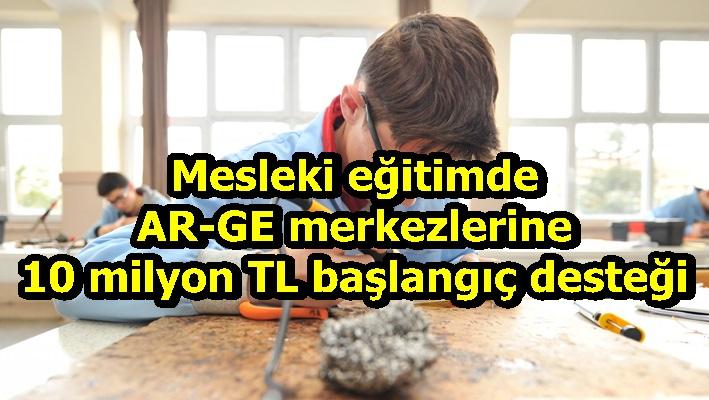 Mesleki eğitimde AR-GE merkezlerine 10 milyon TL başlangıç desteği