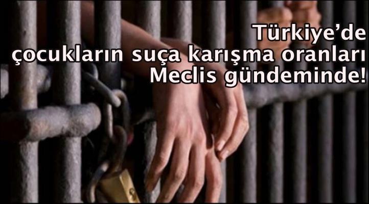 Türkiye'de çocukların suça karışma oranları Meclis gündeminde!