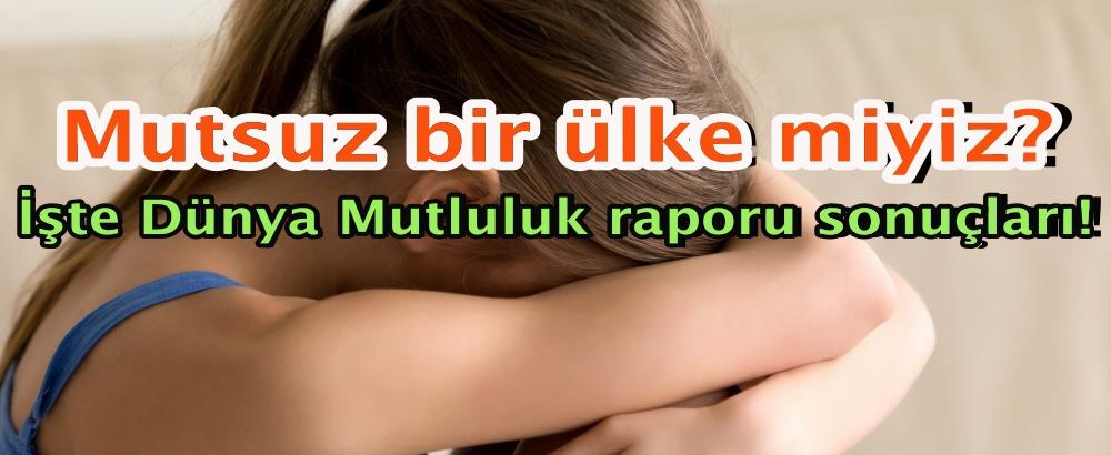Mutsuz bir ülke miyiz? İşte Dünya Mutluluk raporuna göre Türkiye!