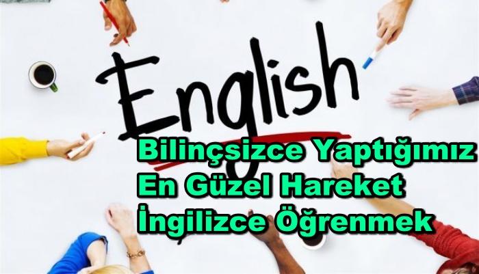 Bilinçsizce Yaptığımız En Güzel Hareket İngilizce Öğrenmek