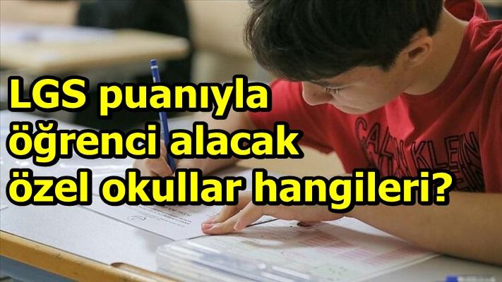 LGS puanıyla öğrenci alacak özel okullar açıklandı!