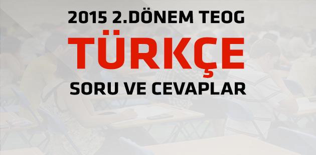 2015 2.Dönem TEOG Türkçe Sınav Soru ve Cevapları