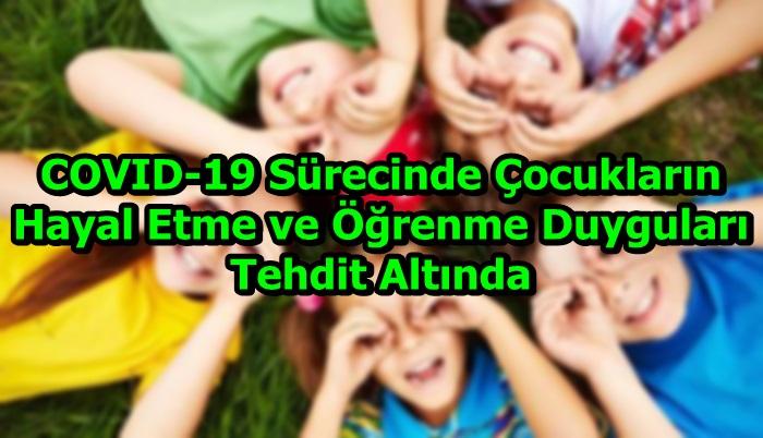 COVID-19 Sürecinde Çocukların Hayal Etme ve Öğrenme Duyguları Tehdit Altında