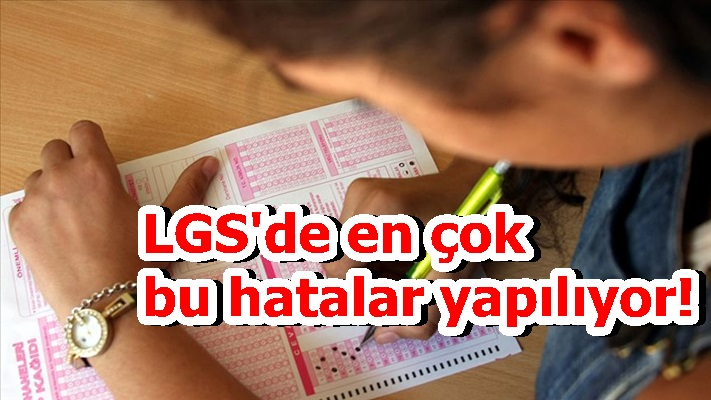 LGS'de en çok bu hatalar yapılıyor!
