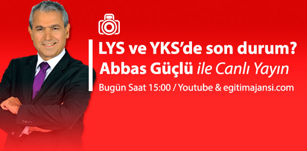 LYS ve YKS'de son durum? Saat 15:00 Abbas Güçlü ile Canlı Yayın