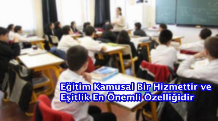 Eğitim Kamusal Bir Hizmettir ve Eşitlik En Önemli Özelliğidir